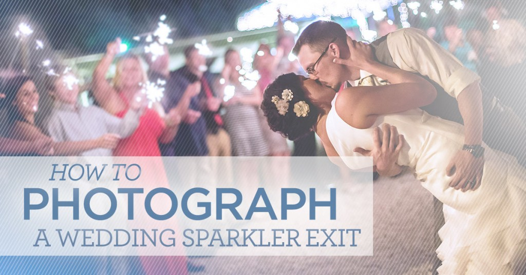 How to Photograph a Wedding Sparkler Exit
