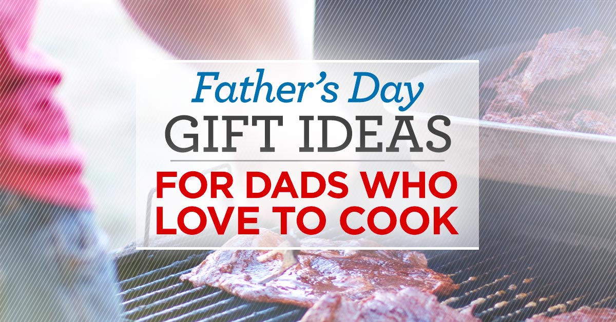 Father S Day Gift Ideas For Dads Who Love To Cook Superior Celebrations Blog