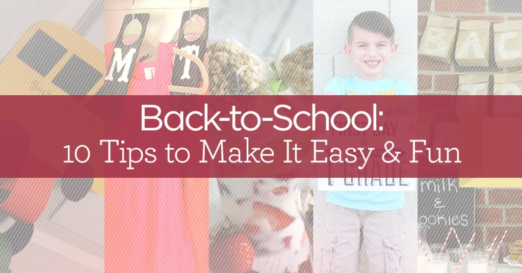 Back-to-School: 10 Tips to Make It Easy & Fun