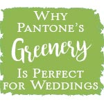 Why Pantone's Greenery Is Perfect for Weddings