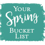 Your Spring Bucket List