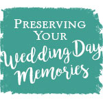 Preserving You Wedding Day Memories