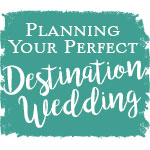 Planning Your Perfect Destination Wedding