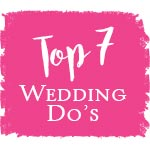 Top 7 Wedding Do's