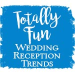 Totally Fun Wedding Reception Ideas