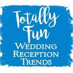 Totally Fun Wedding Reception Ideas